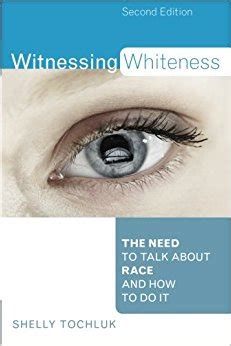so you want to talk about race books witnessing whiteness the need to talk about race and how