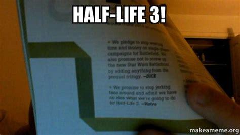 Half Life 3 Confirmed Meme - half life 3 make a meme