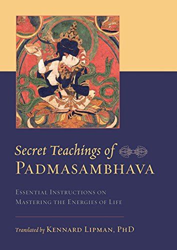 secret teachings of a secret teachings of padmasambhava essential instructions on mastering the energies of life