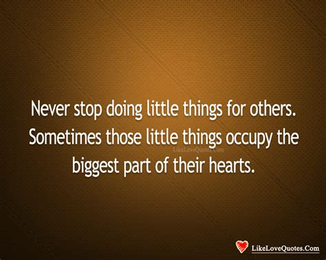 quotes about doing good things never stop doing little things for others