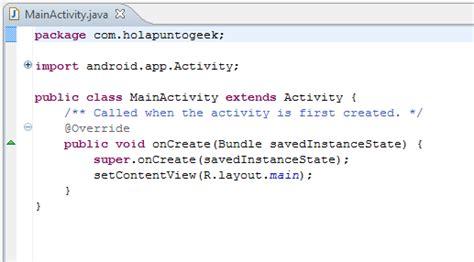 setcontentview r layout main creando el hola punto geek android