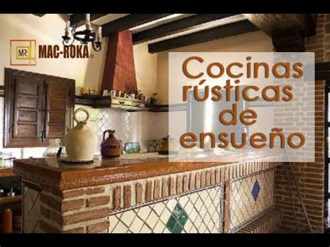 cocinas rusticas de ensueno youtube