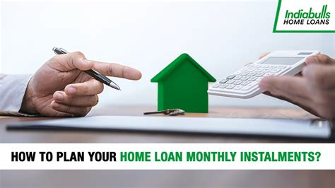 how to plan your home loan s monthly instalments