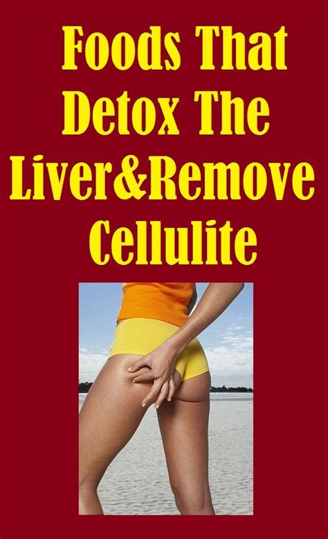 Best Cellulite Detox Diet by Foods That Detox The Liver And Remove Cellulite Read