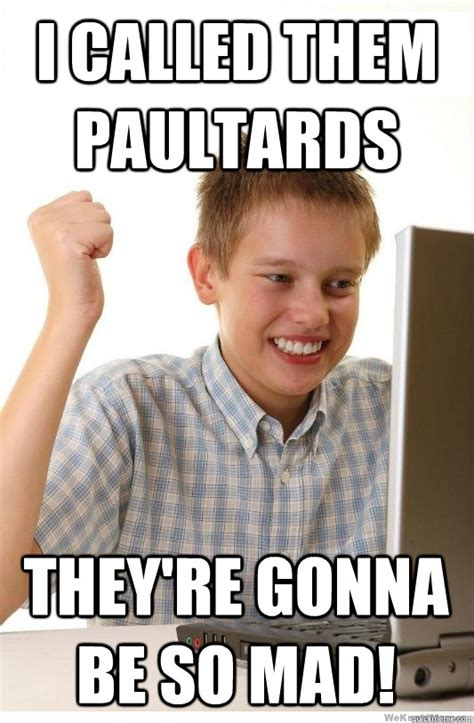 They Mad Meme - i called them paultards they re gonna be so mad first
