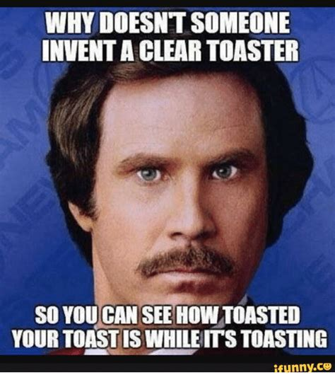Toaster Strudel Meme - why doesnt someone inventa clear toaster so you can see