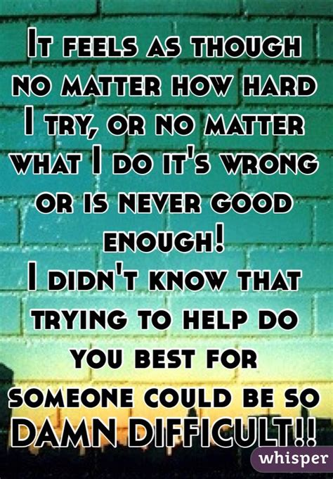 no matter what i do it feels as though no matter how i try or no matter