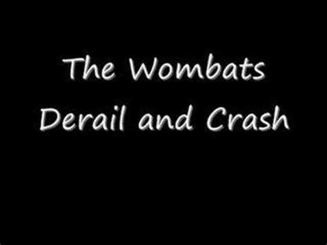 lyrics the wombats the wombats derail and crash lyrics