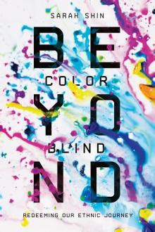 beyond colorblind redeeming our ethnic journey books beyond colorblind twentyonehundred productions