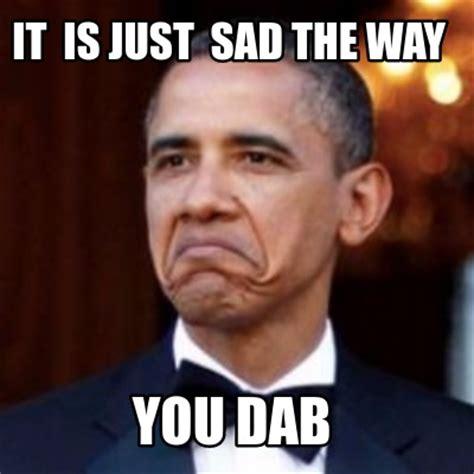 Dab Meme - meme creator it is just sad the way you dab meme