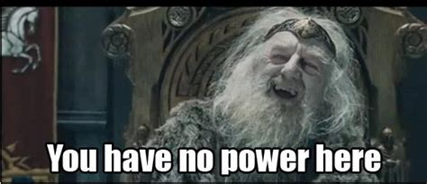 You Have No Power Here Meme Generator - you no power here meme generator 28 images you have no