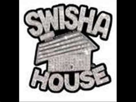 swisha house music swisha house drank up in my cup youtube