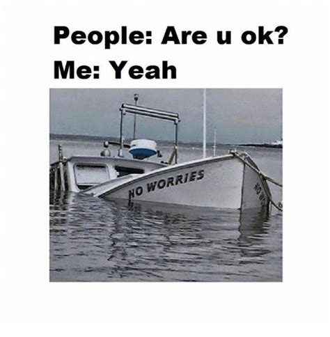 U Ok Meme - people are u ok me yeah no worries meme on sizzle
