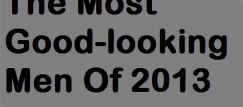 most good looking man of 2013 vote photo 4 the most good looking men of 2013 reviewit pk
