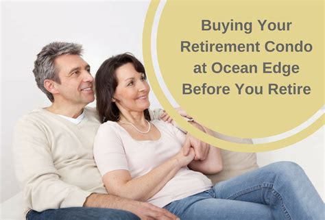 buying a house after retirement buying your retirement condo at ocean edge before you retire