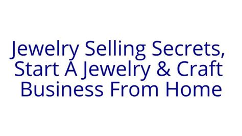 how to start jewelry at home jewelry selling secrets start a jewelry craft business