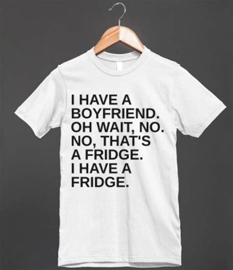 Boyfriend T Shirt Ideas I A Boyfriend Oh Wait No No That S A Fridge I A