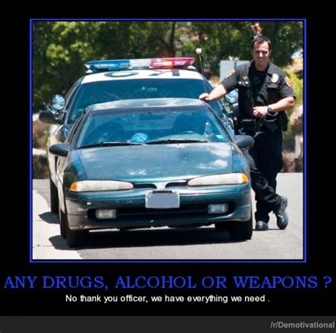 Any Drugs Or Alcohol Meme - funny police officer quotes quotesgram