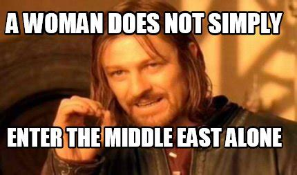 Middle Eastern Memes - meme creator a woman does not simply enter the middle