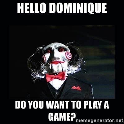 Saw Doll Meme - hello dominique do you want to play a game saw jigsaw
