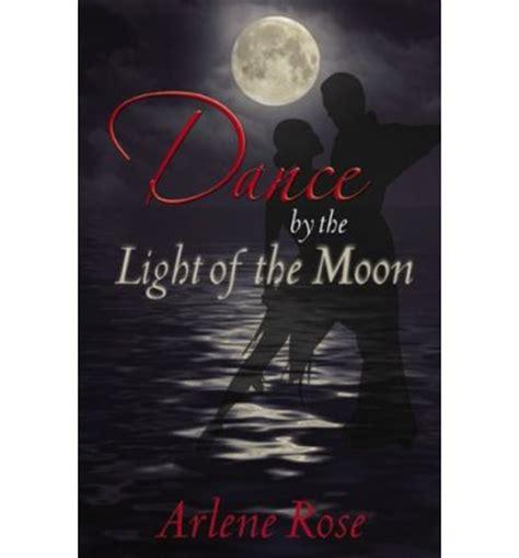 Dance By The Light Of The Moon Arlene Rose 9780741440471