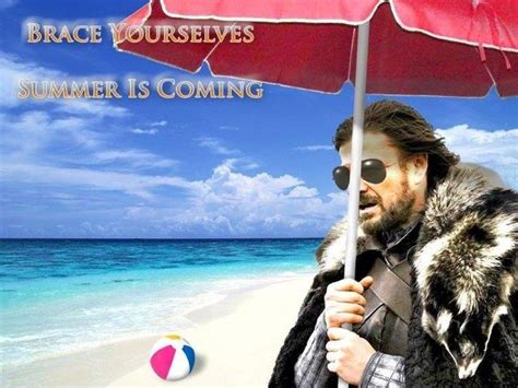Summer Is Coming Meme - brace yourselves summer is coming pictures photos and