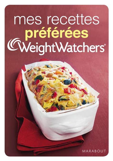 recette cuisine weight watcher livre mes recettes pr 233 f 233 r 233 es weight watchers weight