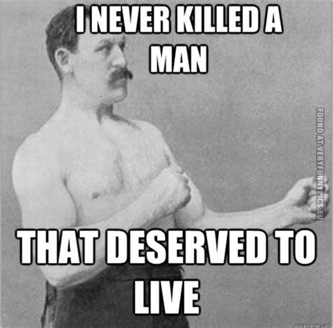Manly Memes - overly manly man 3 14 pictures very funny pics