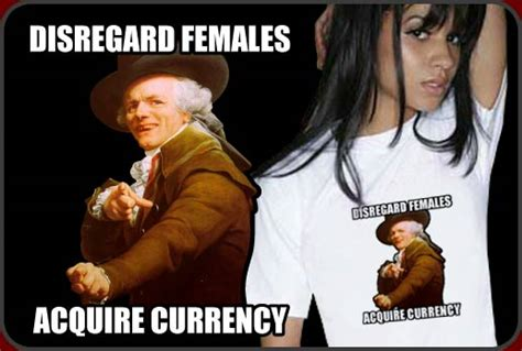 Acquire Currency Meme - disregard females acquire currency meme memes