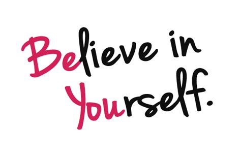 your selve believe in yourself