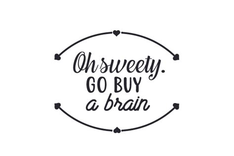 Tees Oh Go Buy A Brain oh sweety go buy a brain svg cut file by creative fabrica crafts creative fabrica