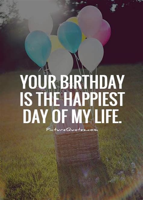 your birthday your birthday is the happiest day of my picture quotes