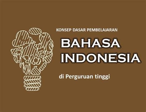konsep dasar pembelajaran bahasa indonesia di perguruan tinggi