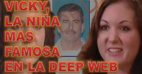 El Espacio De Anton Vicky La Niña Mas Famosa De La Deep Web