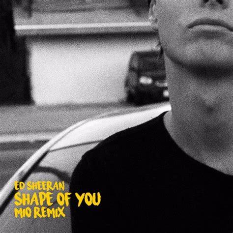 download mp3 ed sheeran shape of you download lagu ed sheeran shape of you mio remix