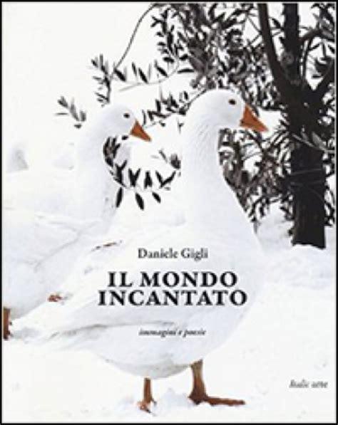 libreria mondadori i gigli il mondo incantato immagini e poesie daniele gigli