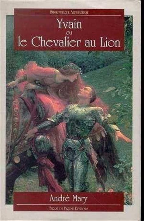 le chevalier au lion livre yvain ou le chevalier au lion chr 233 tien de troyes