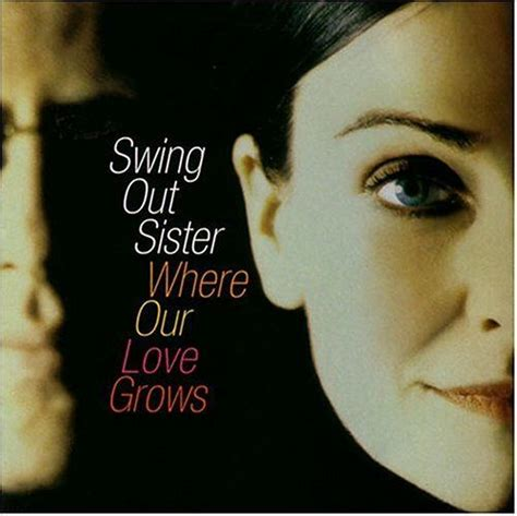 swing out sister you on my mind swing out sister where our love grows favorite albums