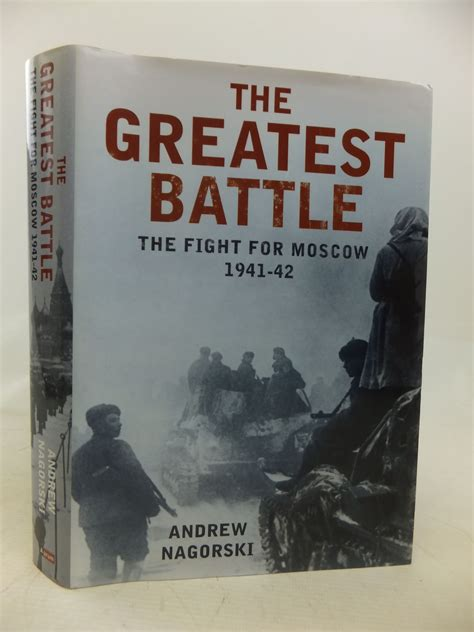 the greatest fight in the world books the greatest battle the fight for moscow 1941 42 written