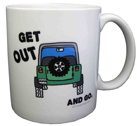 Jeep Coffee Mug All Things Jeep All Things Jeep Quot Get Out And Go Quot Coffee Mug