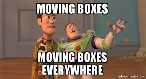Moving On Up Meme - moving boxes moving boxes everywhere buzz and woody toy