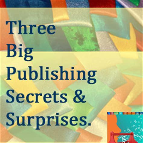 secret surprises three big publishing secrets and surprises the pro