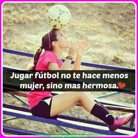 imagenes de mujeres jugando futbol con frases frases bonitas del futbol para una mujer imagenes del futbol