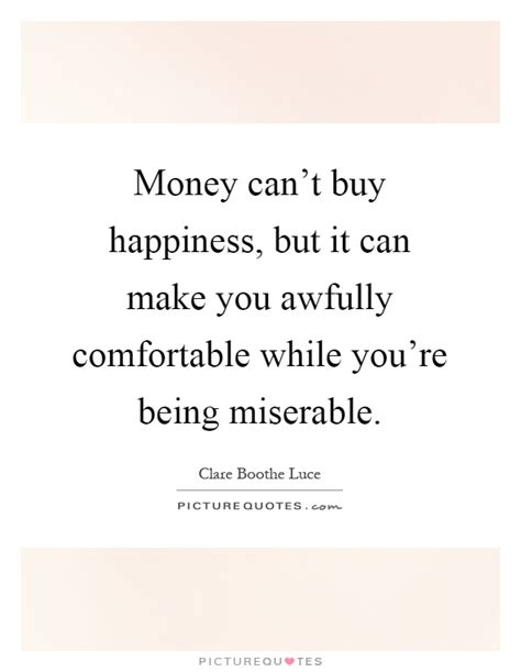 make you comfortable money can t buy happiness but it can ma by clare boothe