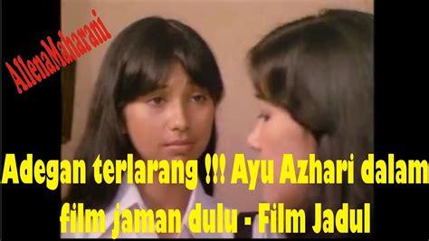 youtube film perjuangan jadul adegan terlarang ayu azhari dalam film jaman dulu film