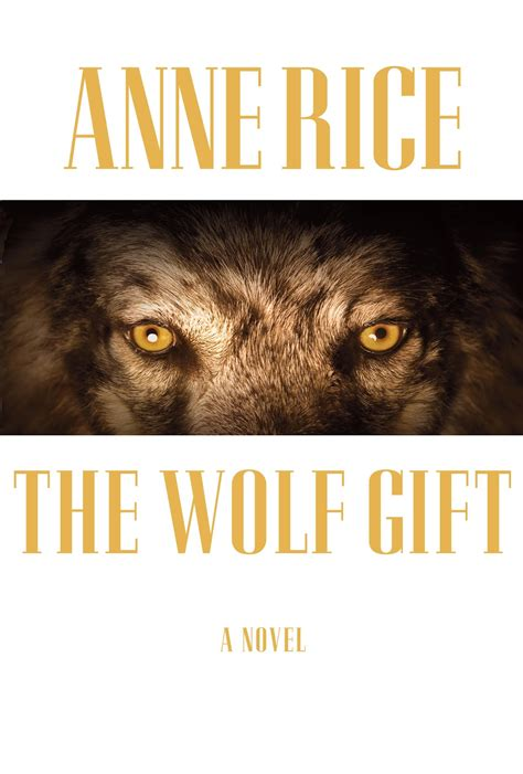 the wolf gift the wolf gift chronicles 1 inside books rice on wolves quot white
