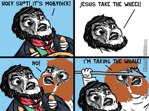 Jesus Take The Wheel Meme - moby dick memes best collection of funny moby dick pictures