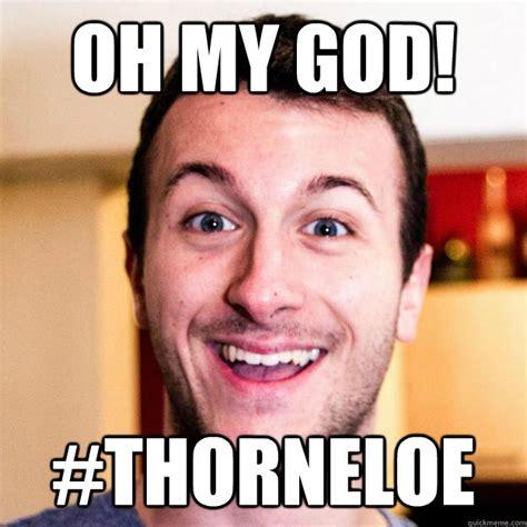 My God Meme - oh my god thorneloe georgegaddiscrazy quickmeme