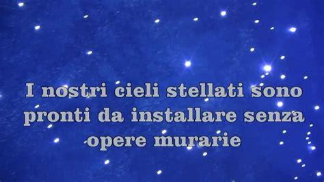illuminazione cielo stellato come creare un cielo stellato a led senza opere murarie