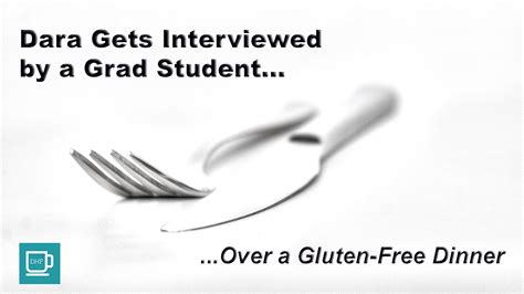 Gets Interviewed by Dara Gets Interviewed By A Grad Student A Gluten Free